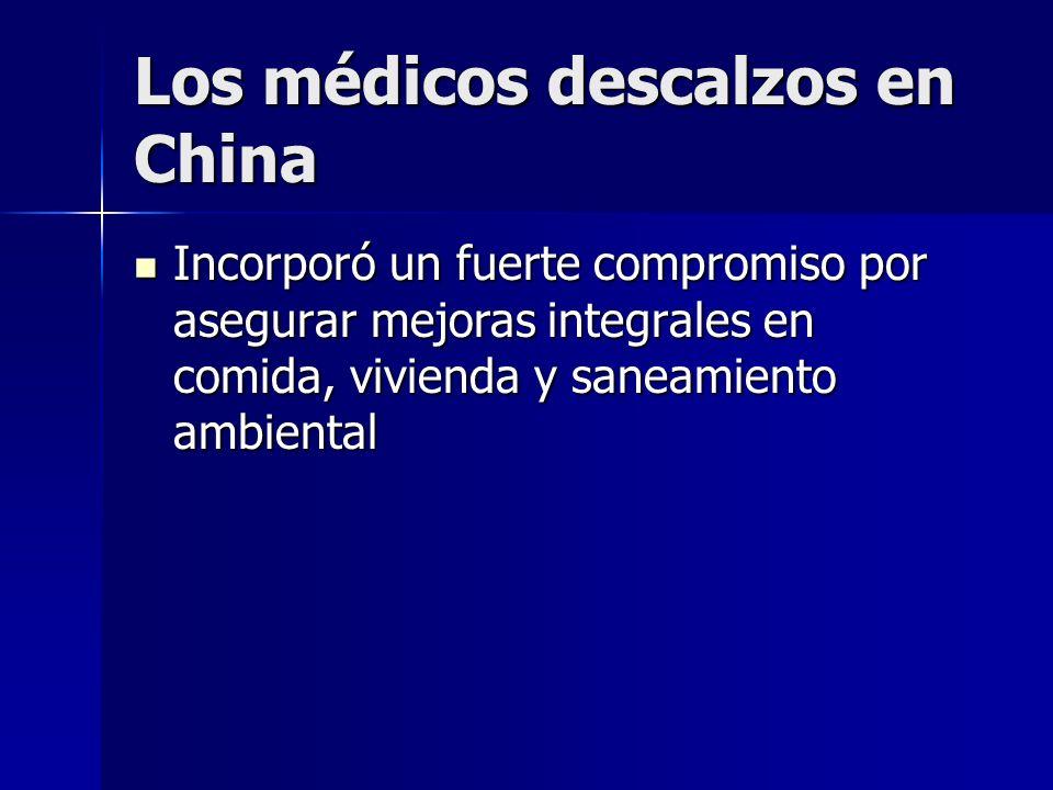 Los médicos descalzos en China Incorporó un fuerte compromiso por asegurar mejoras integrales en comida, vivienda y saneamiento ambiental Incorporó un