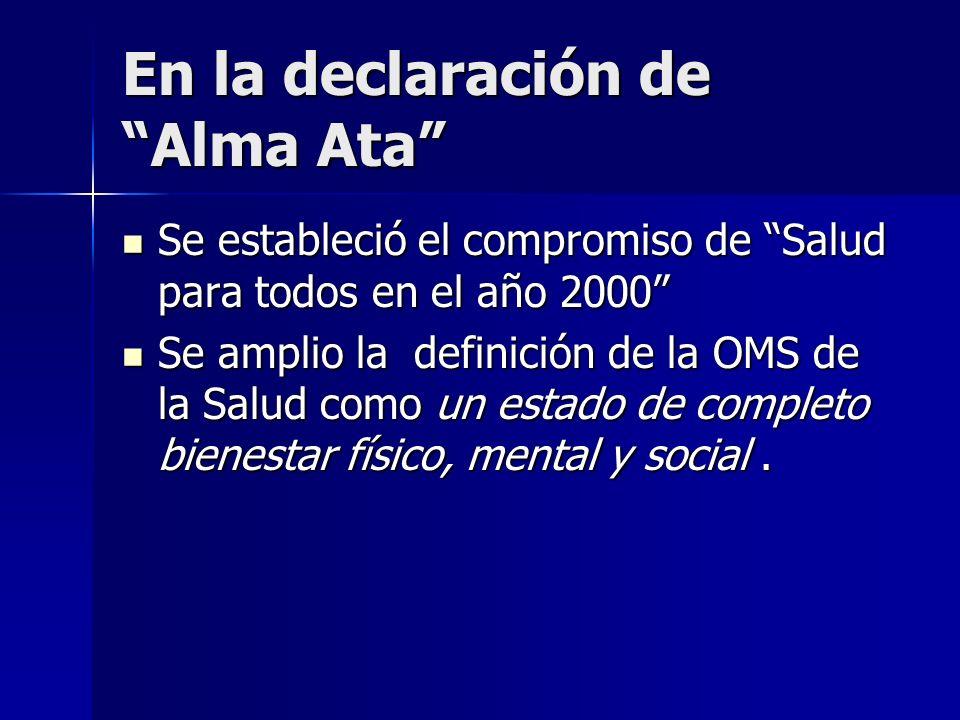 En la declaración de Alma Ata Se estableció el compromiso de Salud para todos en el año 2000 Se estableció el compromiso de Salud para todos en el año