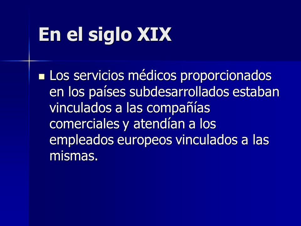 En el siglo XIX Los servicios médicos proporcionados en los países subdesarrollados estaban vinculados a las compañías comerciales y atendían a los em