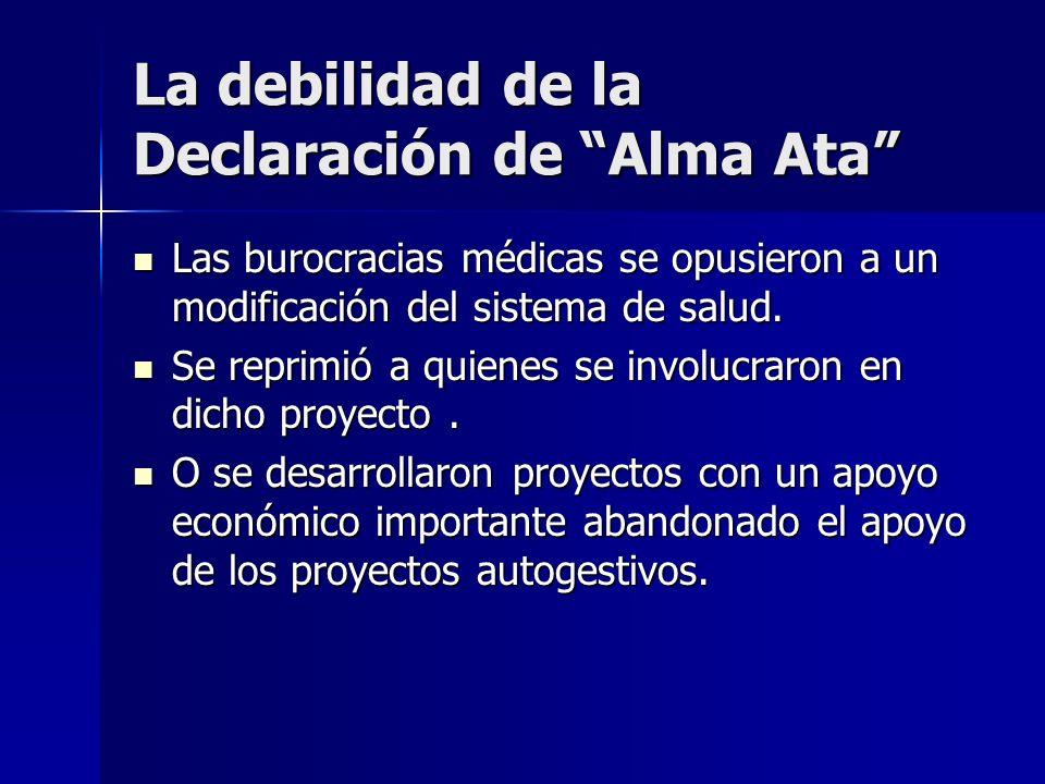 La debilidad de la Declaración de Alma Ata Las burocracias médicas se opusieron a un modificación del sistema de salud. Las burocracias médicas se opu