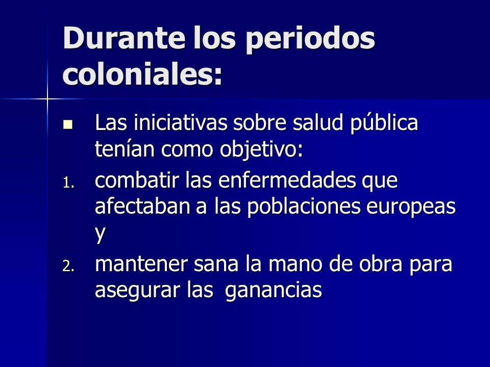 Durante los periodos coloniales: Las iniciativas sobre salud pública tenían como objetivo: Las iniciativas sobre salud pública tenían como objetivo: 1