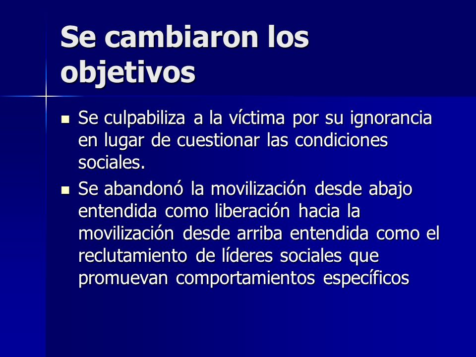 Se cambiaron los objetivos Se culpabiliza a la víctima por su ignorancia en lugar de cuestionar las condiciones sociales. Se culpabiliza a la víctima