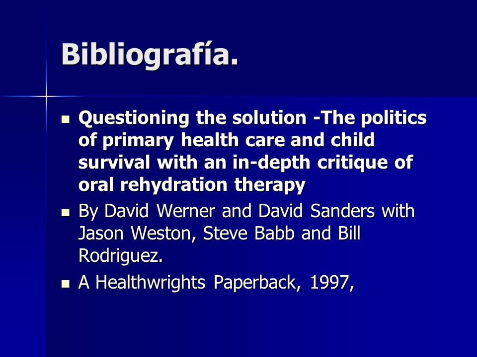 Bibliografía. Questioning the solution -The politics of primary health care and child survival with an in-depth critique of oral rehydration therapy Q