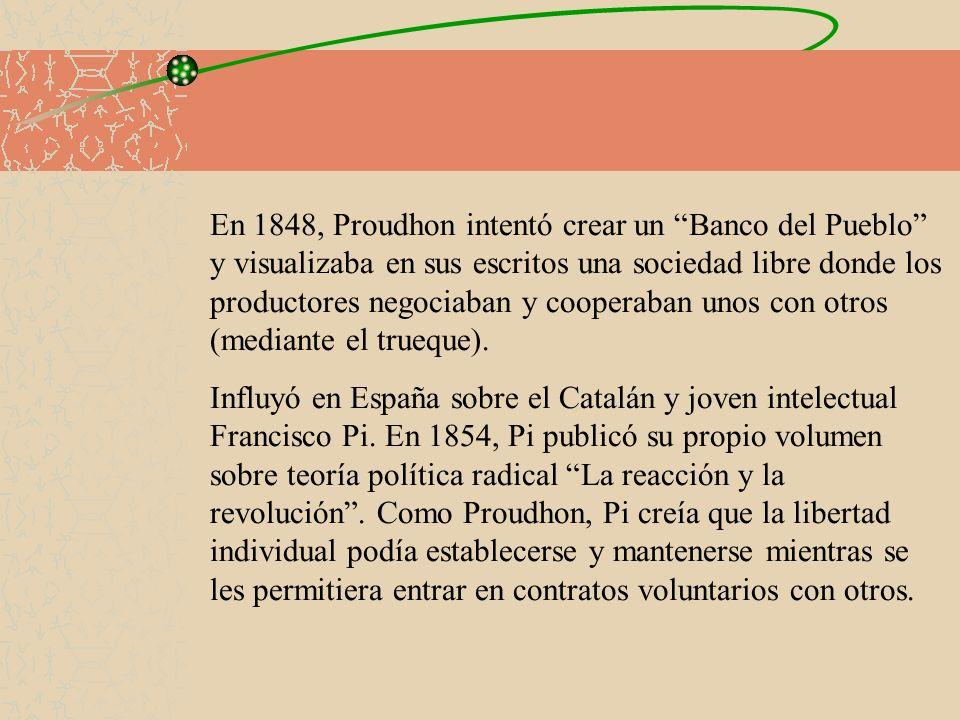 En 1848, Proudhon intentó crear un Banco del Pueblo y visualizaba en sus escritos una sociedad libre donde los productores negociaban y cooperaban uno