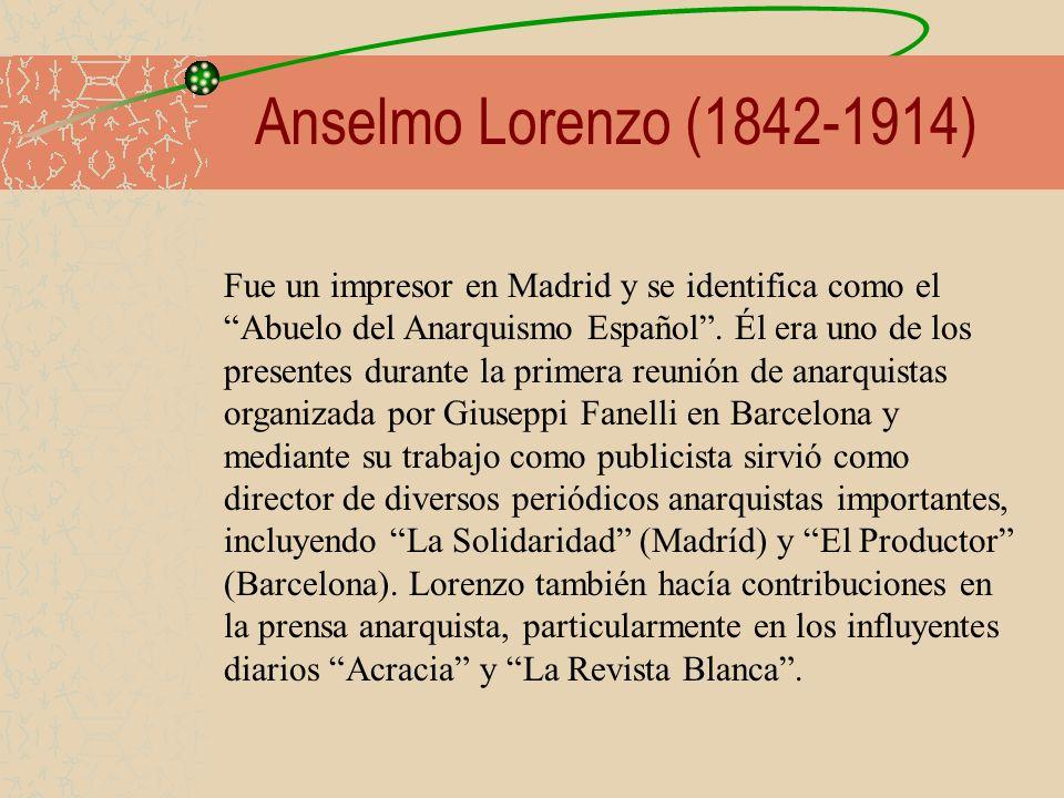 Anselmo Lorenzo (1842-1914) Fue un impresor en Madrid y se identifica como el Abuelo del Anarquismo Español. Él era uno de los presentes durante la pr