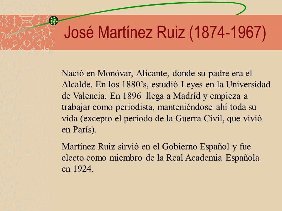 José Martínez Ruiz (1874-1967) Nació en Monóvar, Alicante, donde su padre era el Alcalde. En los 1880s, estudió Leyes en la Universidad de Valencia. E