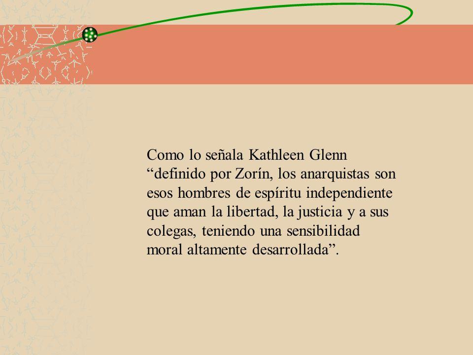 Como lo señala Kathleen Glenn definido por Zorín, los anarquistas son esos hombres de espíritu independiente que aman la libertad, la justicia y a sus