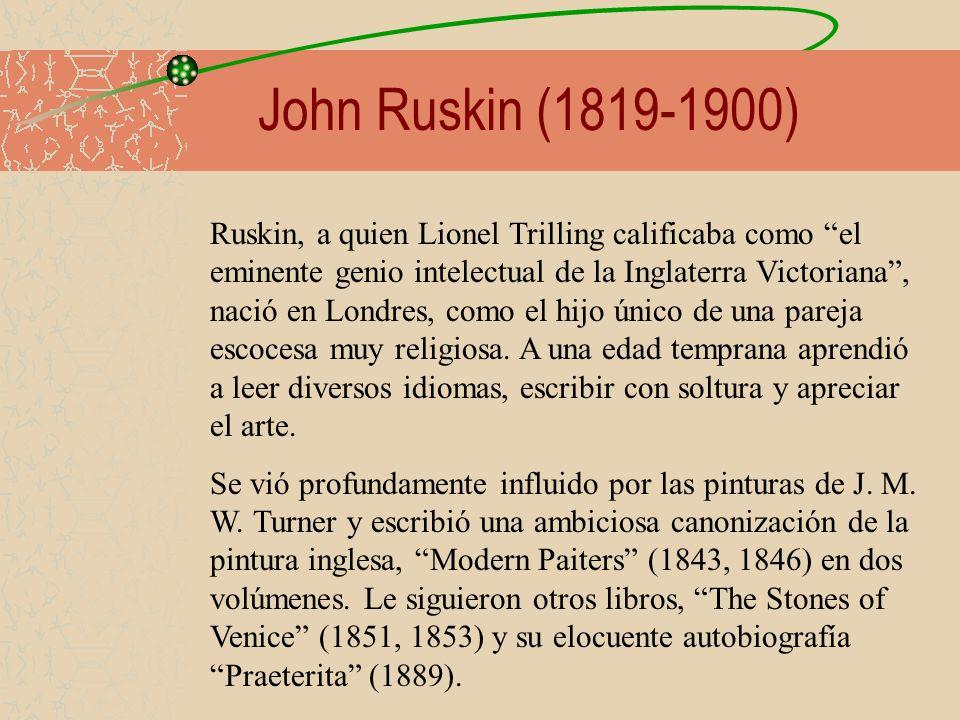 John Ruskin (1819-1900) Ruskin, a quien Lionel Trilling calificaba como el eminente genio intelectual de la Inglaterra Victoriana, nació en Londres, c