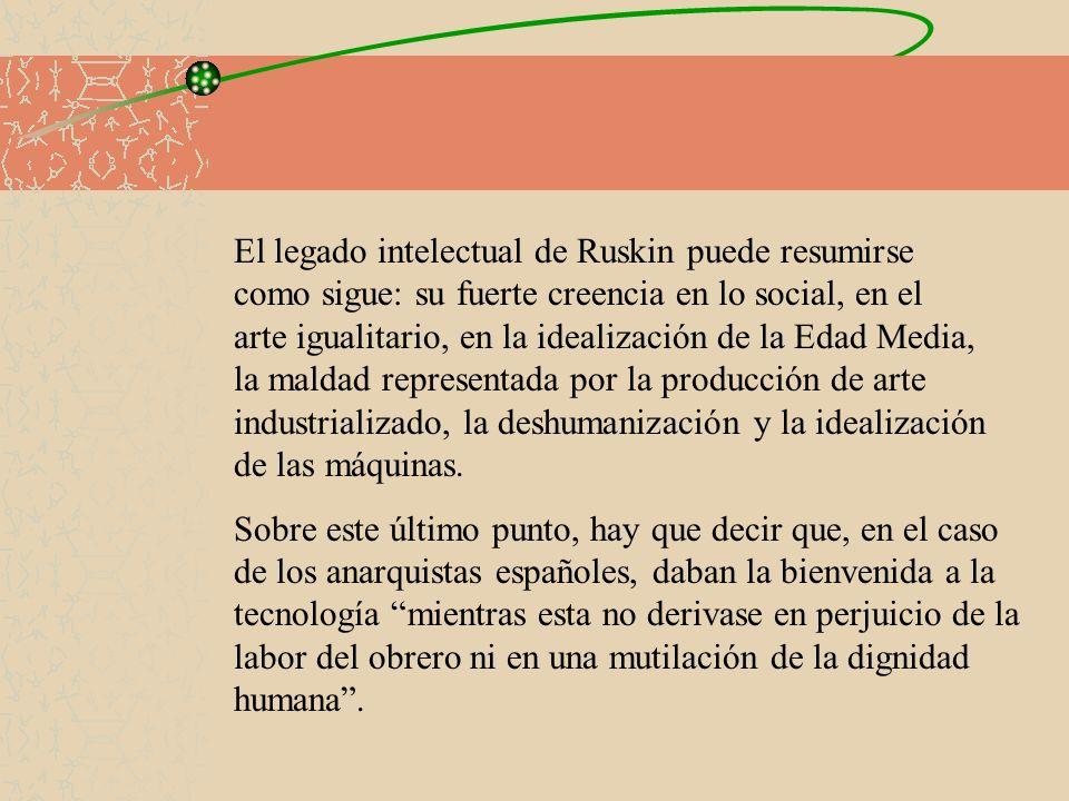 El legado intelectual de Ruskin puede resumirse como sigue: su fuerte creencia en lo social, en el arte igualitario, en la idealización de la Edad Med