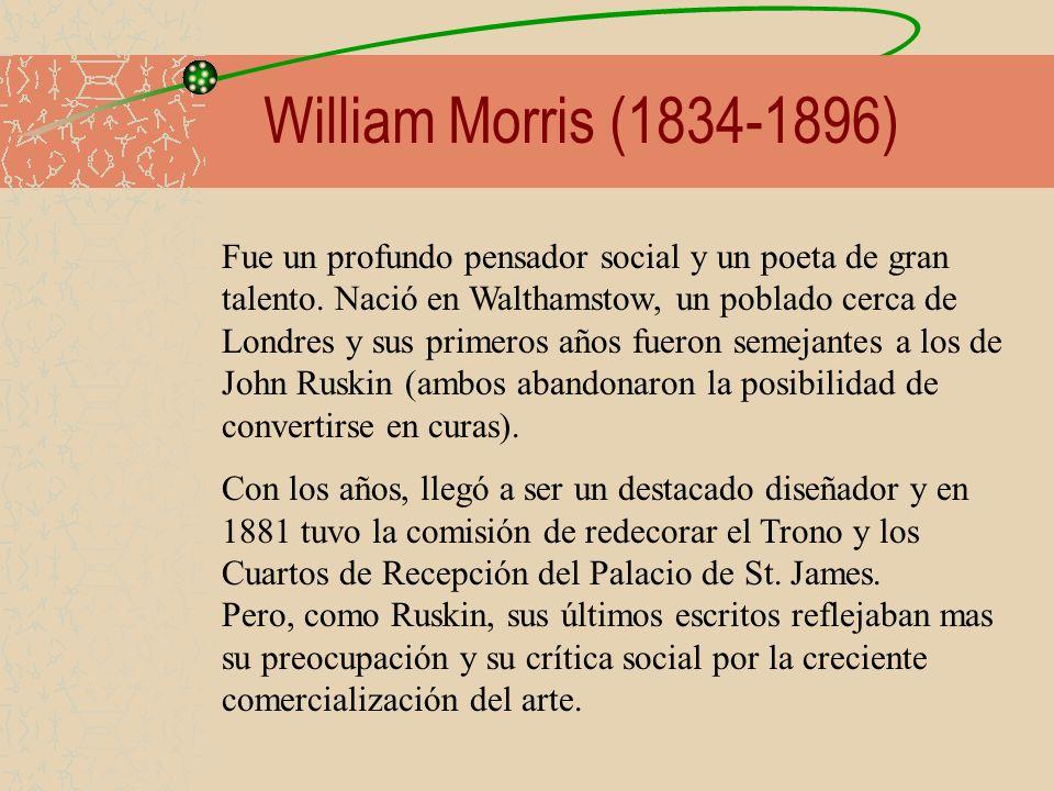 William Morris (1834-1896) Fue un profundo pensador social y un poeta de gran talento. Nació en Walthamstow, un poblado cerca de Londres y sus primero