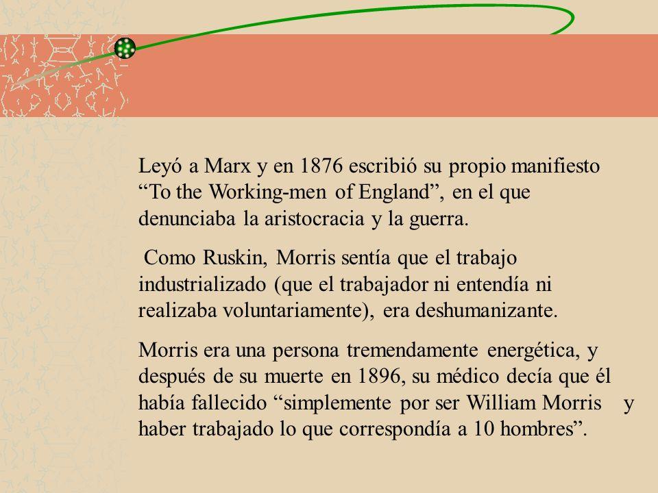 Leyó a Marx y en 1876 escribió su propio manifiesto To the Working-men of England, en el que denunciaba la aristocracia y la guerra. Como Ruskin, Morr
