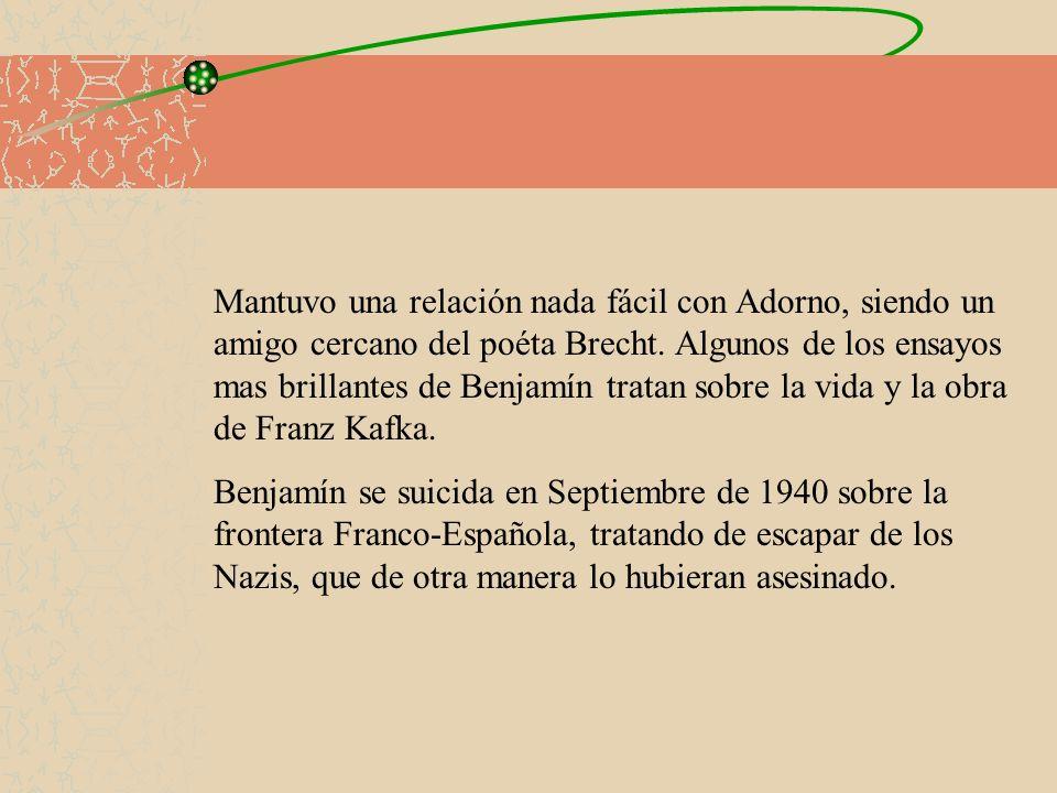 Mantuvo una relación nada fácil con Adorno, siendo un amigo cercano del poéta Brecht. Algunos de los ensayos mas brillantes de Benjamín tratan sobre l