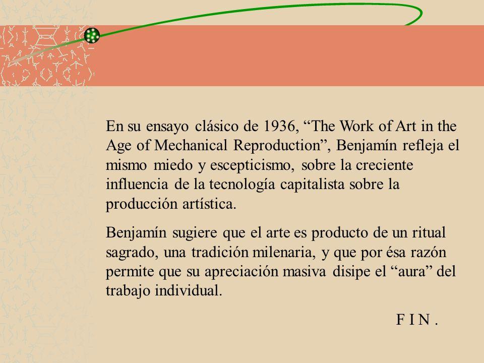 En su ensayo clásico de 1936, The Work of Art in the Age of Mechanical Reproduction, Benjamín refleja el mismo miedo y escepticismo, sobre la crecient