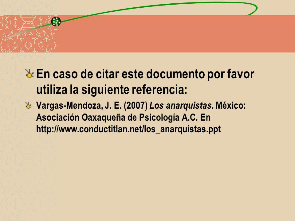 En caso de citar este documento por favor utiliza la siguiente referencia: Vargas-Mendoza, J. E. (2007) Los anarquistas. México: Asociación Oaxaqueña