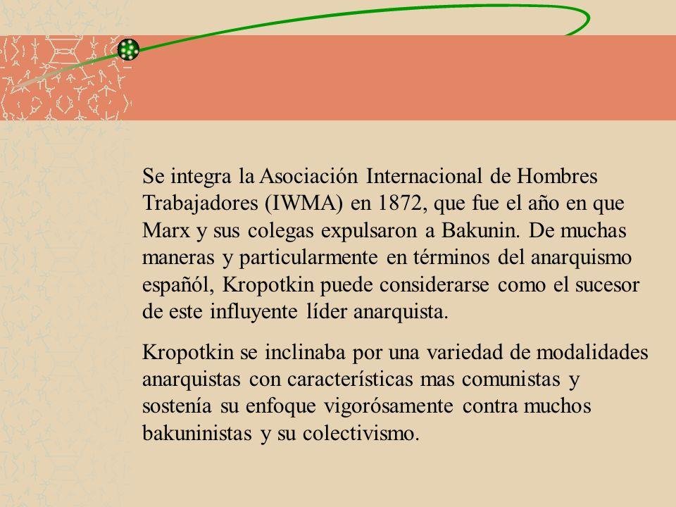 Se integra la Asociación Internacional de Hombres Trabajadores (IWMA) en 1872, que fue el año en que Marx y sus colegas expulsaron a Bakunin. De mucha