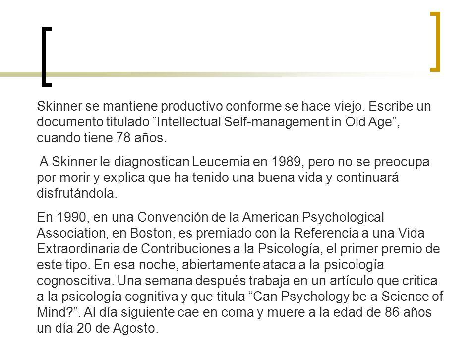 Skinner se mantiene productivo conforme se hace viejo. Escribe un documento titulado Intellectual Self-management in Old Age, cuando tiene 78 años. A