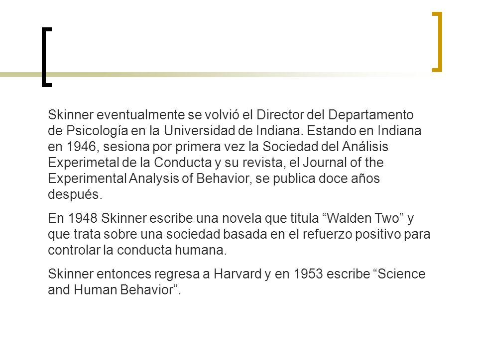 Skinner eventualmente se volvió el Director del Departamento de Psicología en la Universidad de Indiana. Estando en Indiana en 1946, sesiona por prime