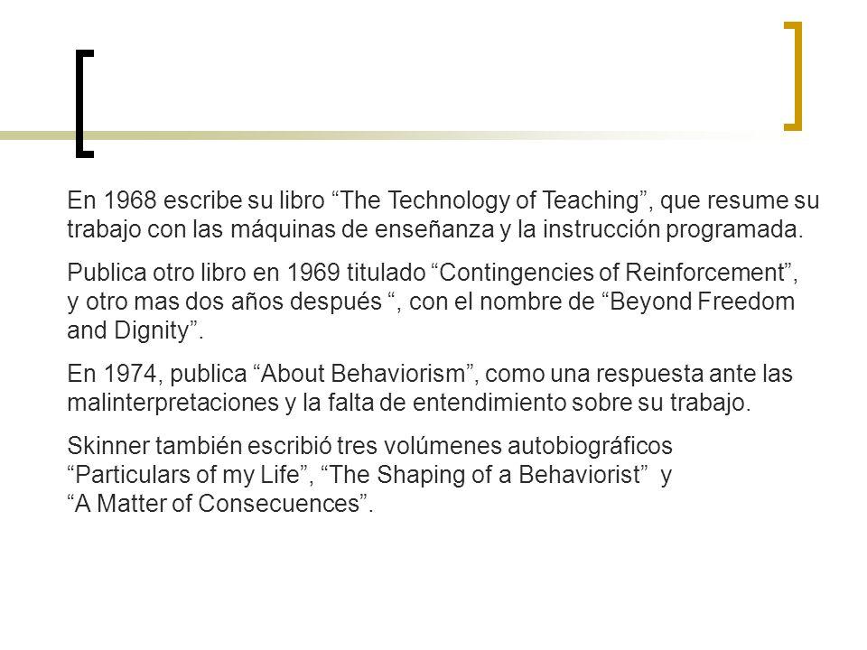 En 1968 escribe su libro The Technology of Teaching, que resume su trabajo con las máquinas de enseñanza y la instrucción programada. Publica otro lib
