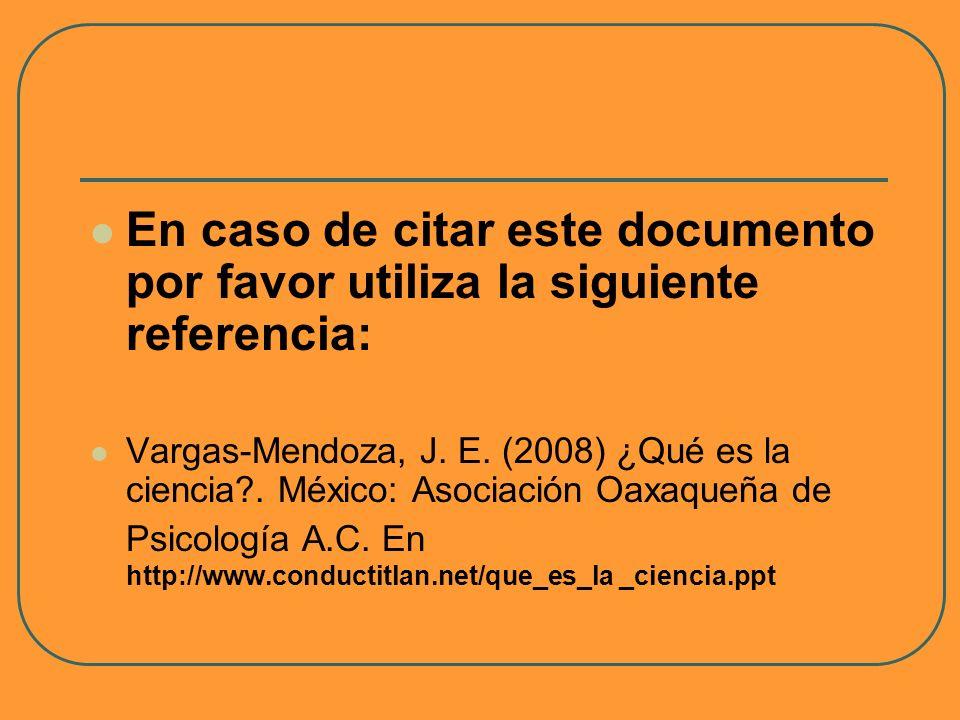 En caso de citar este documento por favor utiliza la siguiente referencia: Vargas-Mendoza, J. E. (2008) ¿Qué es la ciencia?. México: Asociación Oaxaqu