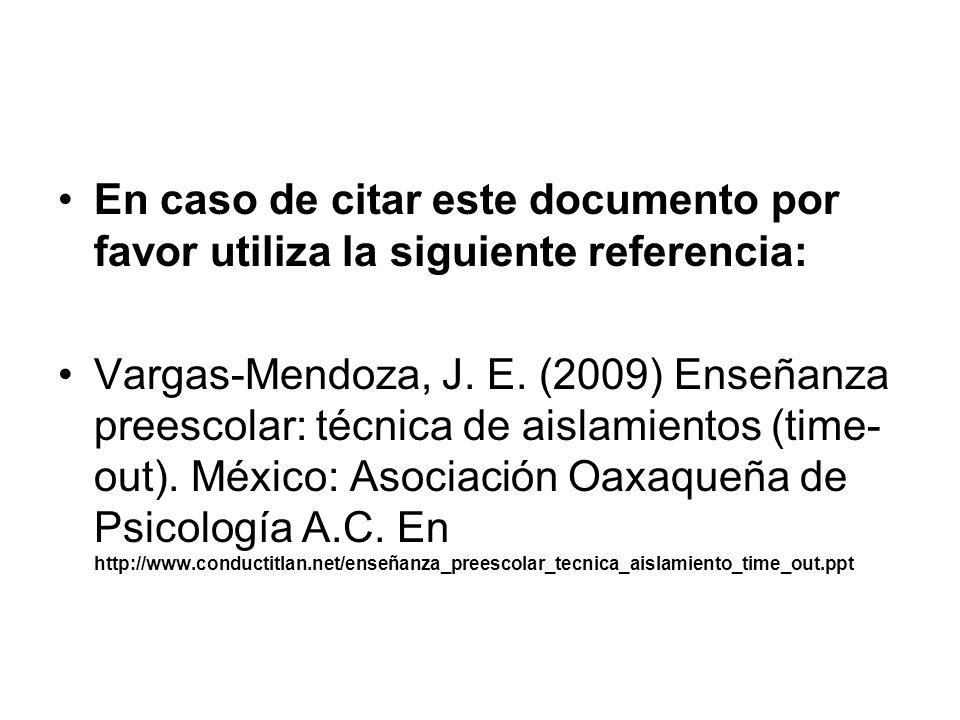 En caso de citar este documento por favor utiliza la siguiente referencia: Vargas-Mendoza, J. E. (2009) Enseñanza preescolar: técnica de aislamientos