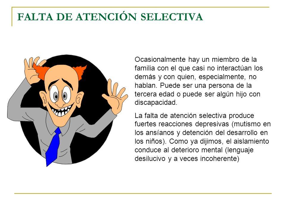 FALTA DE ATENCIÓN SELECTIVA Ocasionalmente hay un miembro de la familia con el que casi no interactúan los demás y con quien, especialmente, no hablan