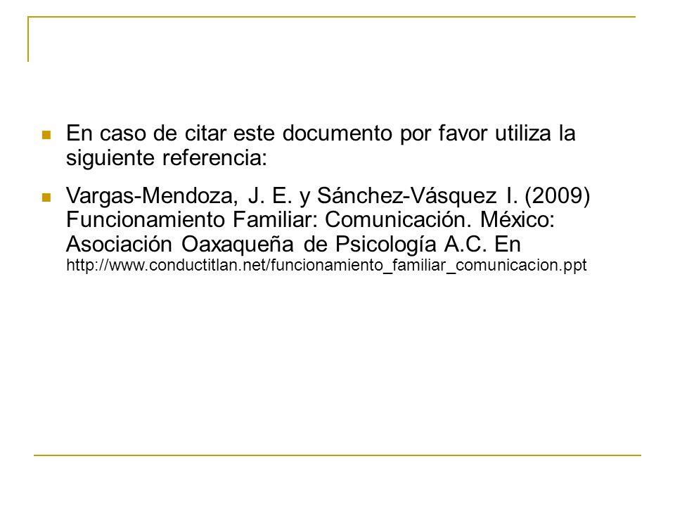 En caso de citar este documento por favor utiliza la siguiente referencia: Vargas-Mendoza, J. E. y Sánchez-Vásquez I. (2009) Funcionamiento Familiar: