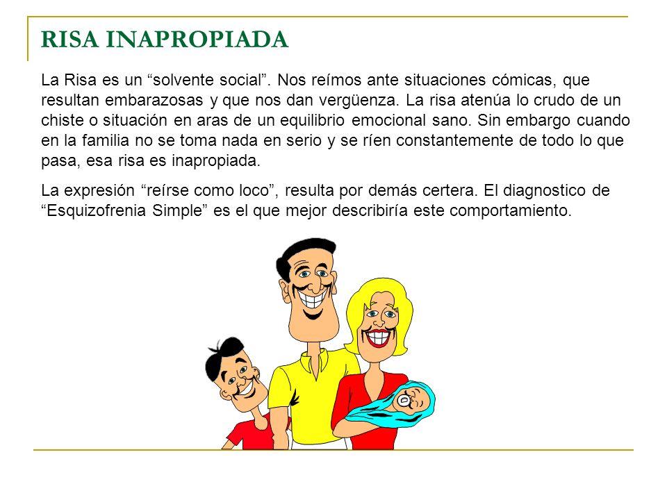 RISA INAPROPIADA La Risa es un solvente social. Nos reímos ante situaciones cómicas, que resultan embarazosas y que nos dan vergüenza. La risa atenúa