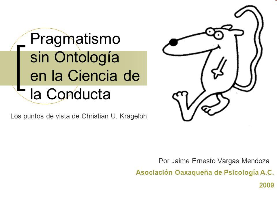 Pragmatismo sin Ontología en la Ciencia de la Conducta Por Jaime Ernesto Vargas Mendoza Asociación Oaxaqueña de Psicología A.C. 2009 Los puntos de vis