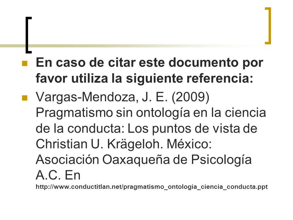 En caso de citar este documento por favor utiliza la siguiente referencia: Vargas-Mendoza, J. E. (2009) Pragmatismo sin ontología en la ciencia de la