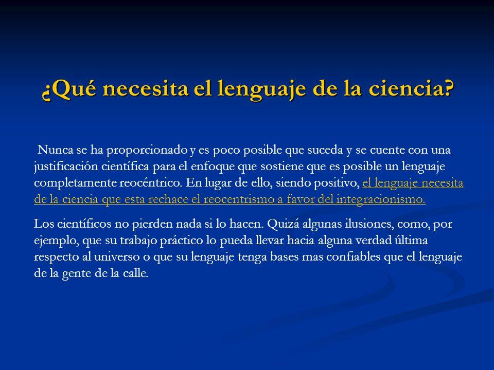 ¿Qué necesita el lenguaje de la ciencia? Nunca se ha proporcionado y es poco posible que suceda y se cuente con una justificación científica para el e