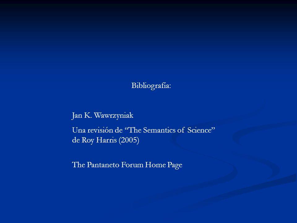 Bibliografía: Jan K. Wawrzyniak Una revisión de The Semantics of Science de Roy Harris (2005) The Pantaneto Forum Home Page