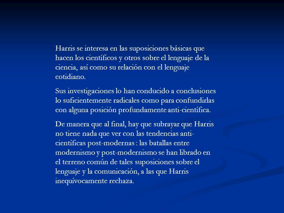 Harris se interesa en las suposiciones básicas que hacen los científicos y otros sobre el lenguaje de la ciencia, así como su relación con el lenguaje
