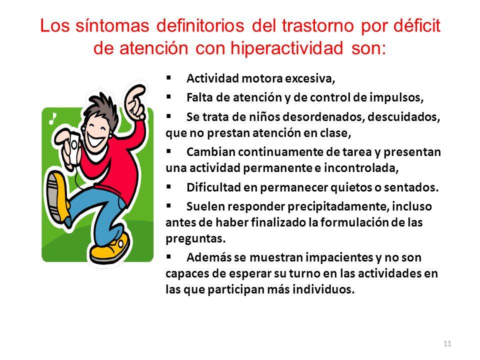 Actividad motora excesiva, Falta de atención y de control de impulsos, Se trata de niños desordenados, descuidados, que no prestan atención en clase,