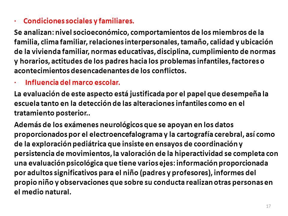 · Condiciones sociales y familiares. Se analizan: nivel socioeconómico, comportamientos de los miembros de la familia, clima familiar, relaciones inte