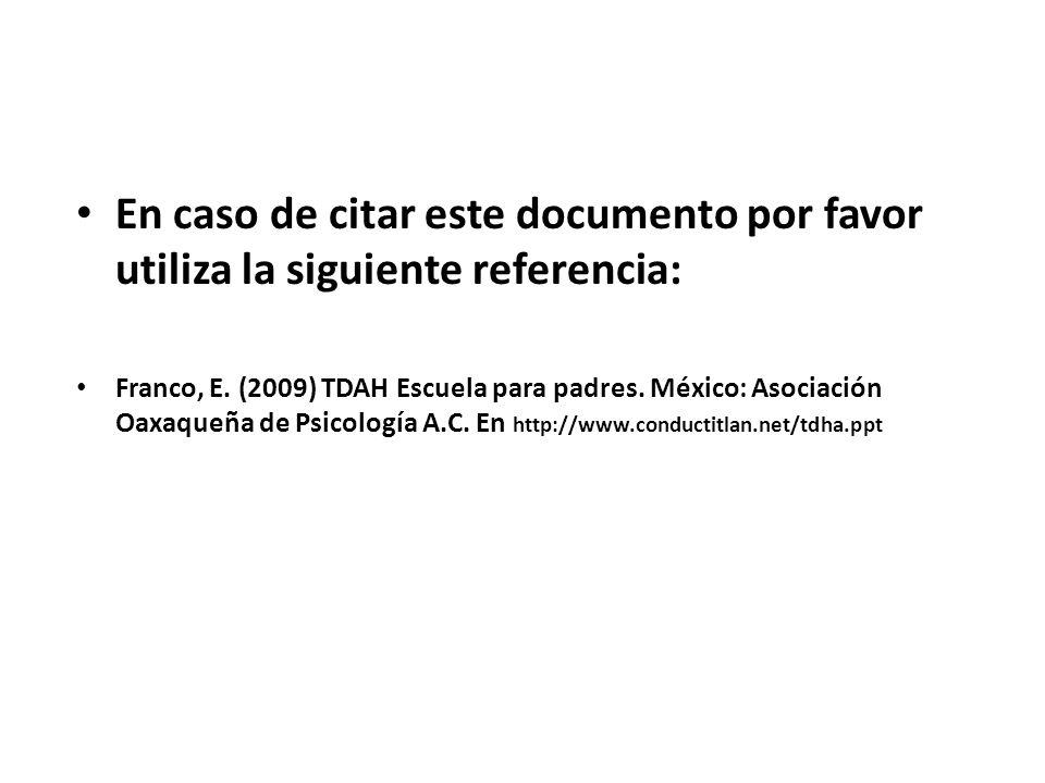 En caso de citar este documento por favor utiliza la siguiente referencia: Franco, E. (2009) TDAH Escuela para padres. México: Asociación Oaxaqueña de