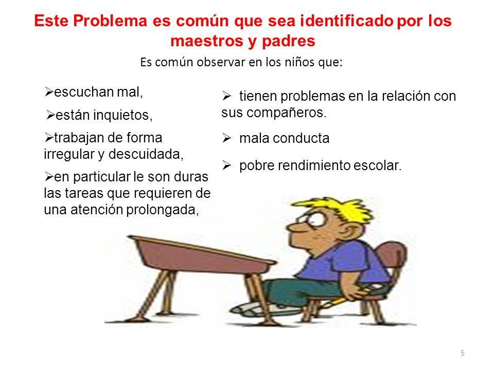 5 Este Problema es común que sea identificado por los maestros y padres escuchan mal, están inquietos, trabajan de forma irregular y descuidada, en pa