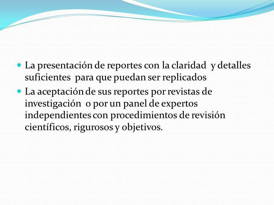 La presentación de reportes con la claridad y detalles suficientes para que puedan ser replicados La aceptación de sus reportes por revistas de invest