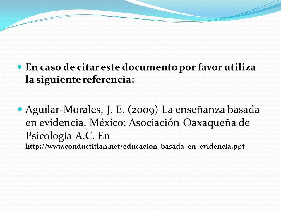 En caso de citar este documento por favor utiliza la siguiente referencia: Aguilar-Morales, J. E. (2009) La enseñanza basada en evidencia. México: Aso