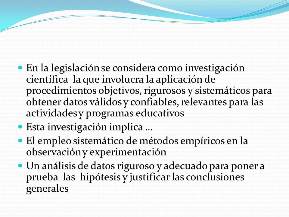 En la legislación se considera como investigación científica la que involucra la aplicación de procedimientos objetivos, rigurosos y sistemáticos para
