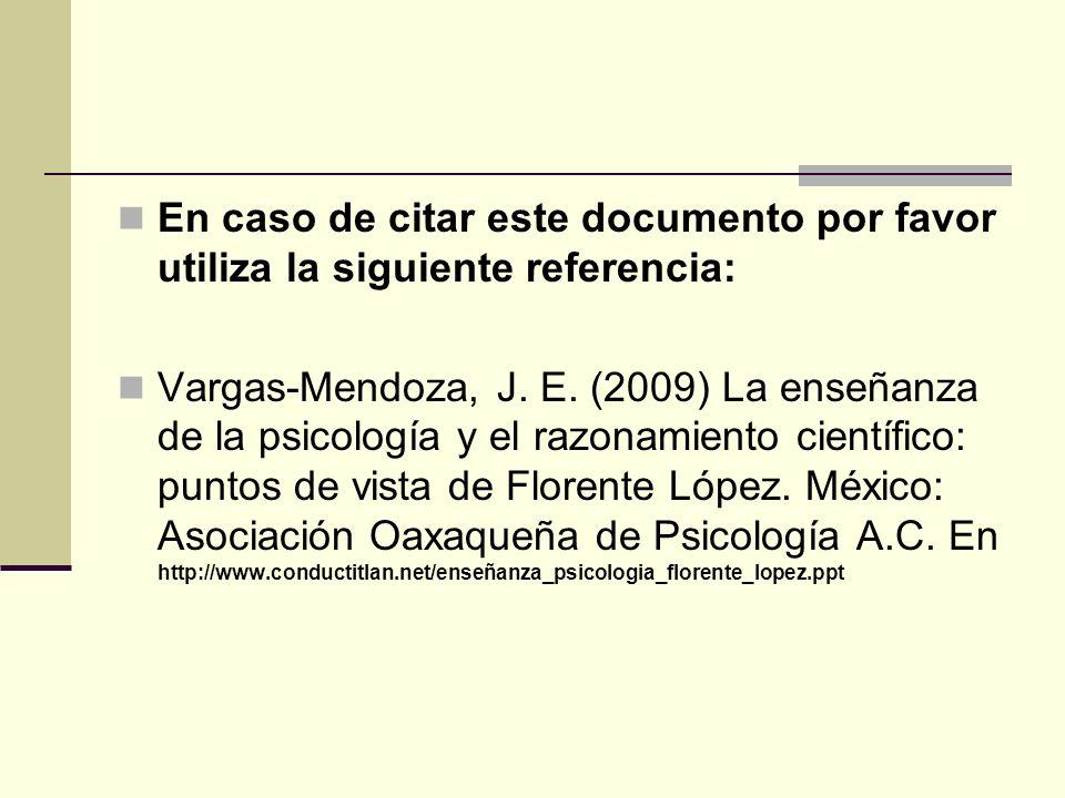 En caso de citar este documento por favor utiliza la siguiente referencia: Vargas-Mendoza, J. E. (2009) La enseñanza de la psicología y el razonamient
