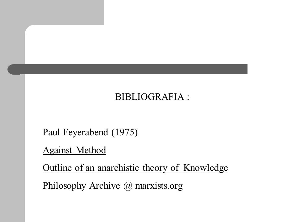 BIBLIOGRAFIA : Paul Feyerabend (1975) Against Method Outline of an anarchistic theory of Knowledge Philosophy Archive @ marxists.org