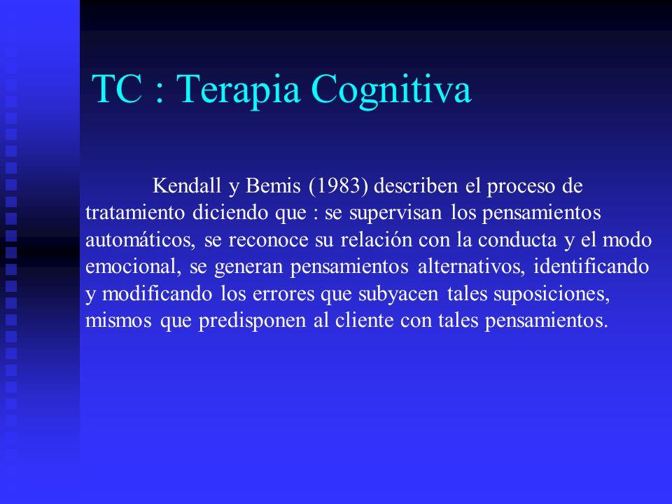 TC : Terapia Cognitiva Kendall y Bemis (1983) describen el proceso de tratamiento diciendo que : se supervisan los pensamientos automáticos, se recono