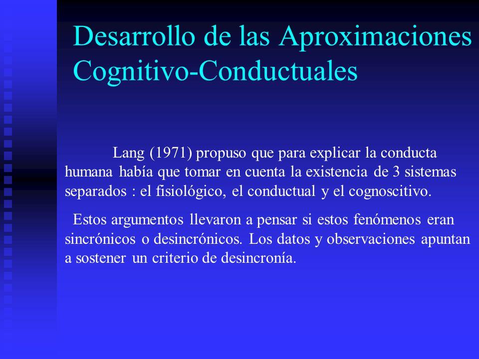 Desarrollo de las Aproximaciones Cognitivo-Conductuales Lang (1971) propuso que para explicar la conducta humana había que tomar en cuenta la existenc