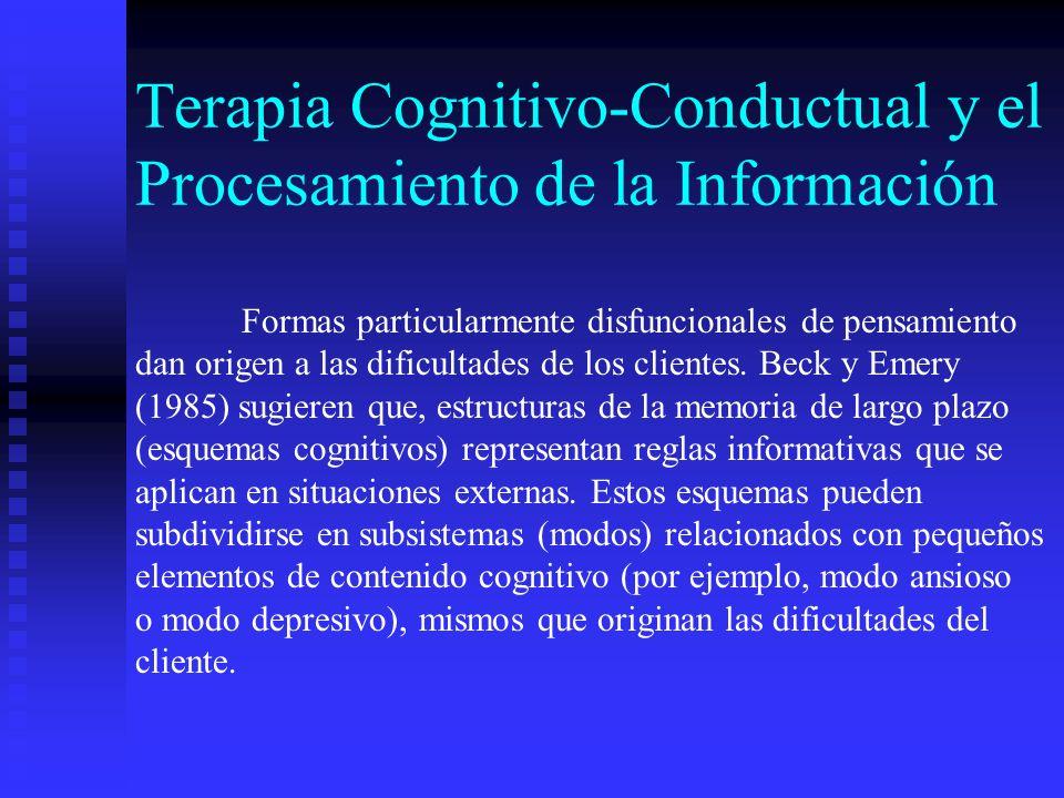 Terapia Cognitivo-Conductual y el Procesamiento de la Información Formas particularmente disfuncionales de pensamiento dan origen a las dificultades d