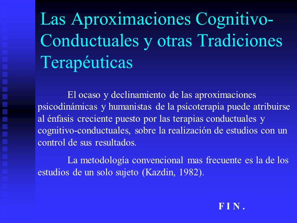 Las Aproximaciones Cognitivo- Conductuales y otras Tradiciones Terapéuticas El ocaso y declinamiento de las aproximaciones psicodinámicas y humanistas