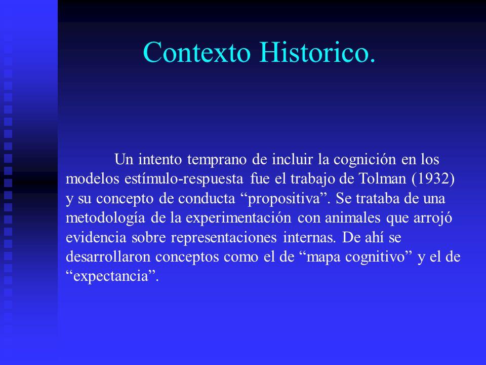 Contexto Historico. Un intento temprano de incluir la cognición en los modelos estímulo-respuesta fue el trabajo de Tolman (1932) y su concepto de con