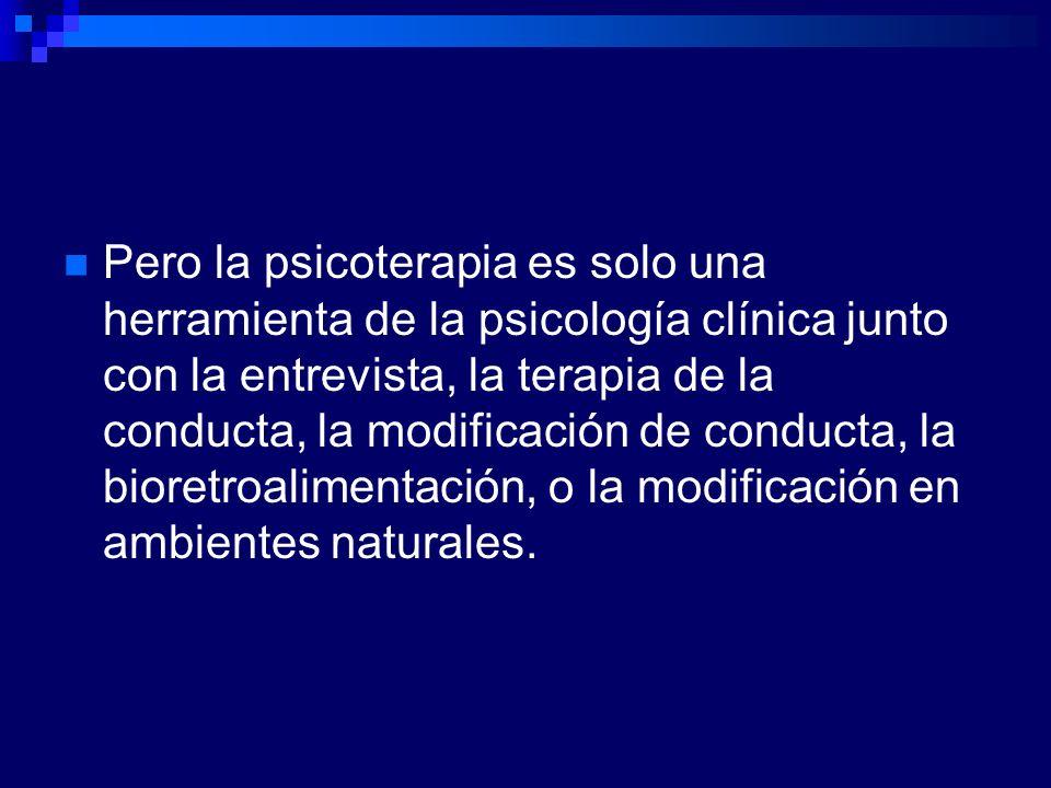Pero la psicoterapia es solo una herramienta de la psicología clínica junto con la entrevista, la terapia de la conducta, la modificación de conducta,