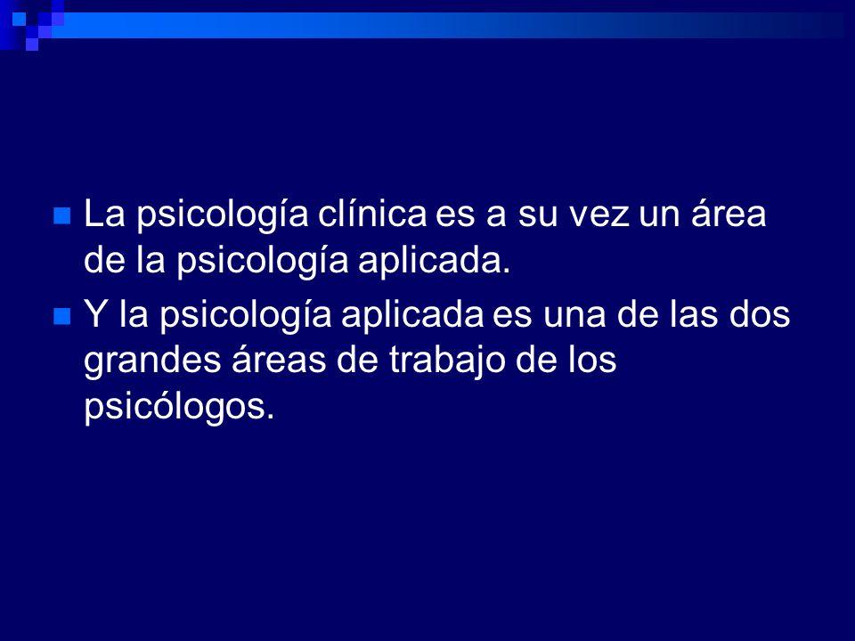 La psicología clínica es a su vez un área de la psicología aplicada. Y la psicología aplicada es una de las dos grandes áreas de trabajo de los psicól