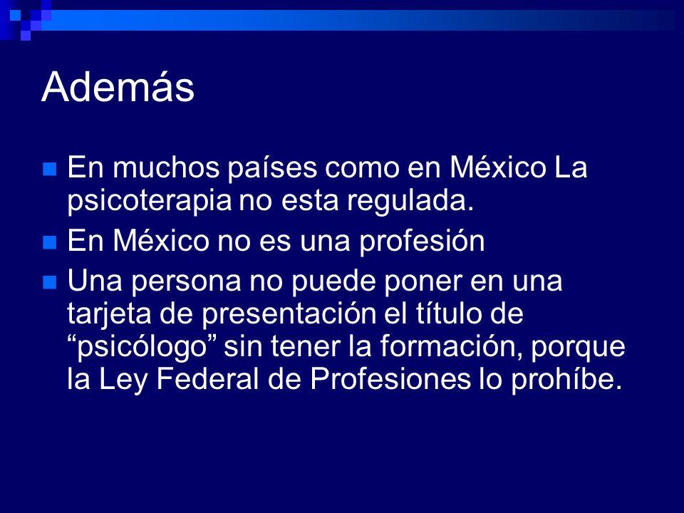 Además En muchos países como en México La psicoterapia no esta regulada. En México no es una profesión Una persona no puede poner en una tarjeta de pr