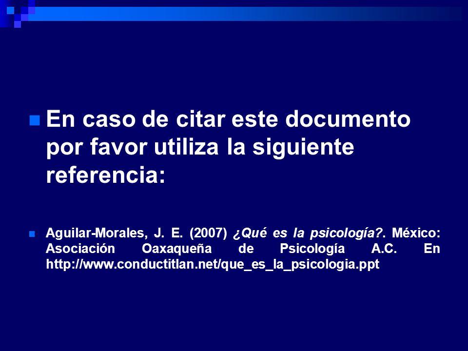 En caso de citar este documento por favor utiliza la siguiente referencia: Aguilar-Morales, J. E. (2007) ¿Qué es la psicología?. México: Asociación Oa